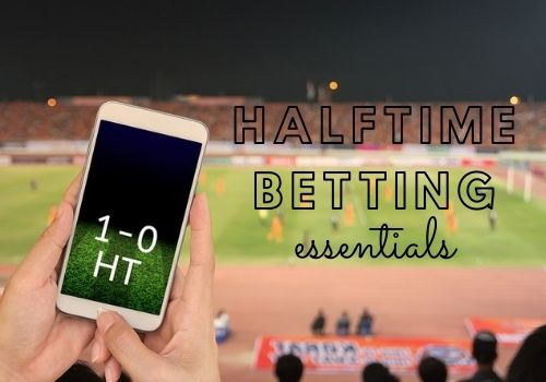 The essentials of halftime betting